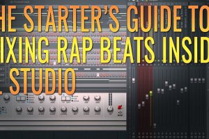 The Starter's Guide To Mixing Rap Beats In FL Studio